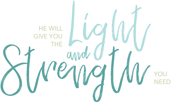 He will give you the light and strength you need