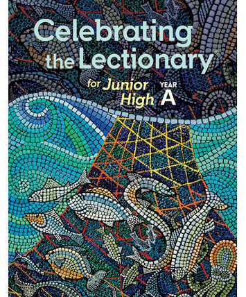 Celebrating the Lectionary: Junior High Year A