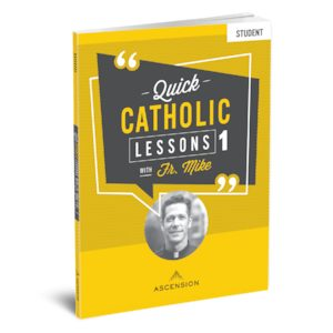 Quick Catholic Lessons with Fr. Mike: Student Workbook