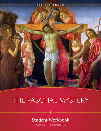 Spirit of Truth High School: The Paschal Mystery, Student Workbook