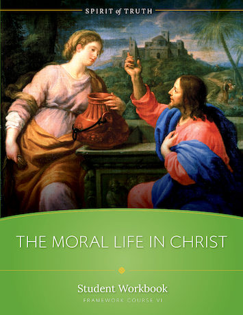 Spirit of Truth High School: The Moral Life in Christ, Student Workbook