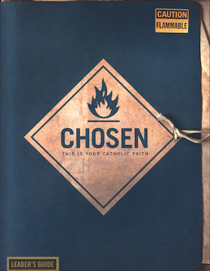 Chosen: This Is Your Catholic Faith: Leader Guide, Parish Edition