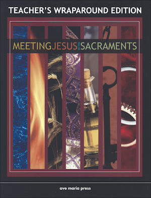 Ave Maria Press Framework Series: Meeting Jesus in the Sacraments, Teacher Manual