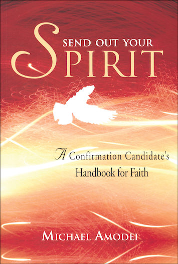 Send Out Your Spirit: A Confirmation Candidate's Handbook for Faith, Candidate Book