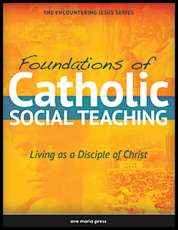 Encountering Jesus Series: Foundations of Catholic Social Teaching, Student Text