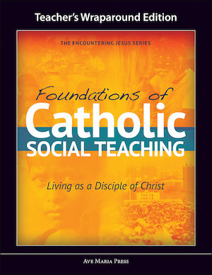 Encountering Jesus Series: Foundations of Catholic Social Teaching, Teacher Manual