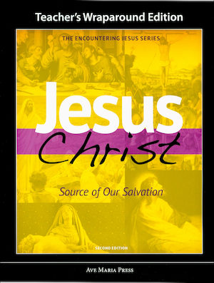 Encountering Jesus Series: Jesus Christ Source of Our Salvation, Teacher Manual