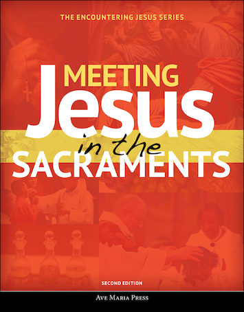 Encountering Jesus Series: Meeting Jesus in the Sacraments,, Student Text