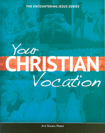Encountering Jesus Series: Your Christian Vocation, Student Text