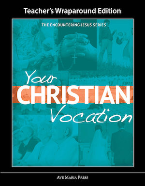 Encountering Jesus Series: Your Christian Vocation, Teacher Manual
