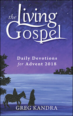 The Living Gospel: Daily Devotions For Advent 2018