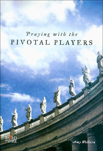 Catholicism: The Pivotal Players Part 1: Praying with the Pivotal Players
