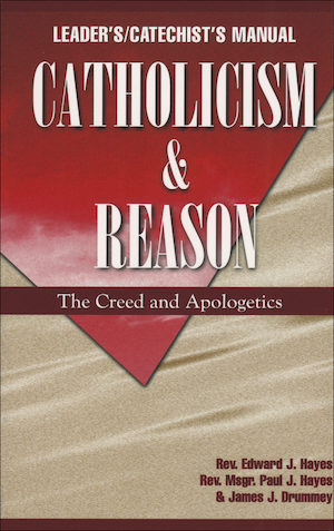 Catholicism: Catholicism and Reason, Teacher/Catechist Guide