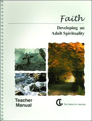 Faith: Developing An Adult Spirituality Teacher Manual
