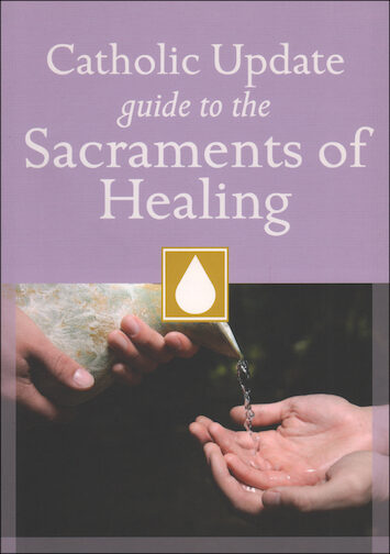 Catholic Update Guides: Catholic Update Guide to Sacraments of Healing