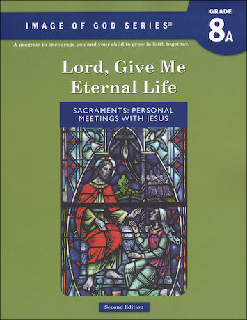 Image of God, K-8: Lord, Give Me Eternal Life, A, Grade 8, Student Book