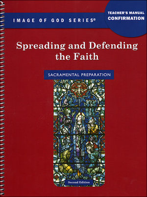 Image of God, K-8: Spreading and Defending the Faith, Teacher/Catechist Guide