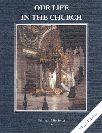 Faith and Life, 1-8: Our Life in the Church, Grade 8, Student Book