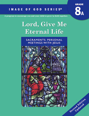 Image of God, K-8: Lord, Give Me Eternal Life, Updated 2nd Edition, Grade 8, Student Book