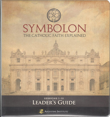 Symbolon: The Catholic Faith Explained: Symbolon: Part 1, Leader Guide