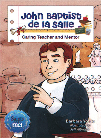 Saints and Me: John Baptist de la Salle: Caring Teacher and Mentor
