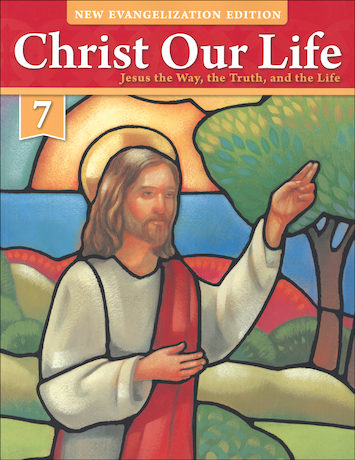 Christ Our Life: New Evangelization, K-8: Jesus the Way, the Truth, and the Life, Grade 7, Student Book