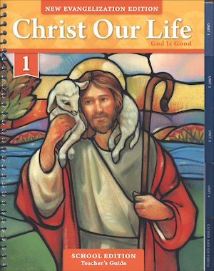 Christ Our Life: New Evangelization, K-8: God Is Good, Grade 1, Teacher Manual, School Edition