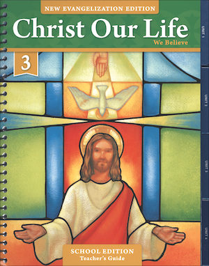Christ Our Life: New Evangelization, K-8: We Believe, Grade 3, Teacher Manual, School Edition