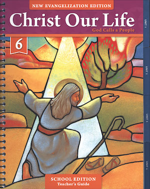 Christ Our Life: New Evangelization, K-8: God Calls a People, Grade 6, Teacher Manual, School Edition