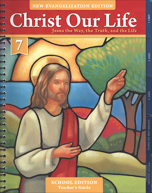 Christ Our Life: New Evangelization, K-8: Jesus the Way, the Truth, and the Life, Grade 7, Teacher Manual, School Edition