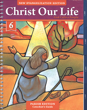 Christ Our Life: New Evangelization, K-8: God Calls a People, Grade 6, Catechist Guide, Parish Edition