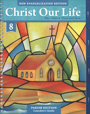 Christ Our Life: New Evangelization, K-8: The Church Then and Now, Grade 8, Catechist Guide, Parish Edition