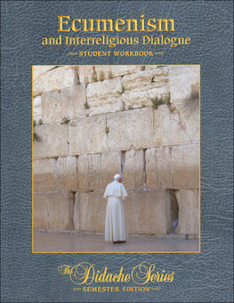 The Didache Semester Series: Ecumenism and Interreligious Dialogue, Student Workbook