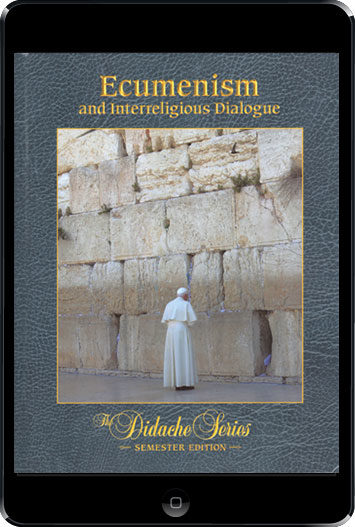 The Didache Semester Series: Ecumenism and Interreligious Dialogue, ebook (1 Year Access), Student Text