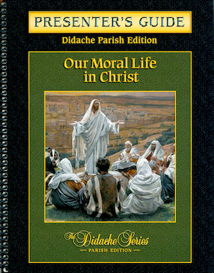 Didache Parish Series: Our Moral LIfe in Christ, Presenter's Guide
