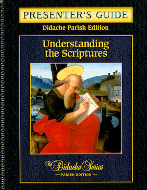 Didache Parish Series: Understanding the Scriptures, Presenter's Guide