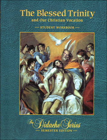 The Didache Semester Series: The Blessed Trinity and Our Christian Vocation, Student Workbook