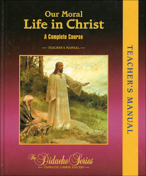 The Didache Series: Our Moral Life in Christ, Teacher Manual