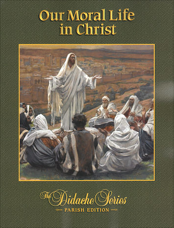 Didache Parish Series: Our Moral Life in Christ, Student Book, Parish Edition