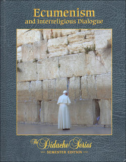Ecumenism and Interreligious Dialogue, Student Text