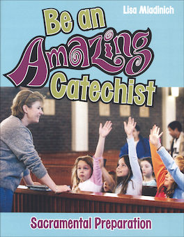 Be An Amazing Catechist: Be An Amazing Catechist: Sacramental Preparation