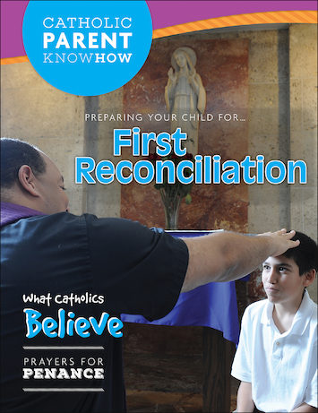 Catholic Parent Know-How: Sacrament Preparation: Preparing Your Child for First Reconciliation