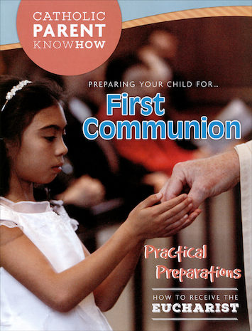 Catholic Parent Know-How: Sacrament Preparation: Preparing Your Child for First Communion