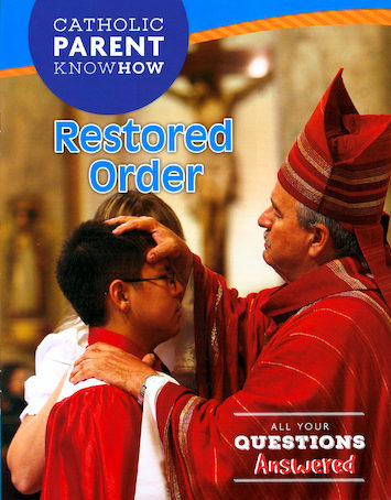 Catholic Parent Know-How: Sacrament Preparation: Restored Order