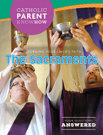 Catholic Parent Know-How: General Titles: The Sacraments, Revised