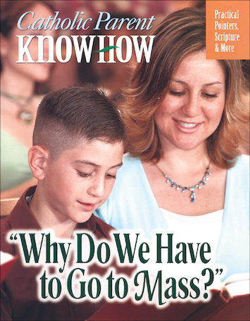 "Catholic Parent Know-How: General Titles: ""Why Do We Have to Go to Mass?"""