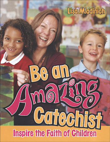 Be An Amazing Catechist: Be an Amazing Catechist: Inspire the Faith of Children