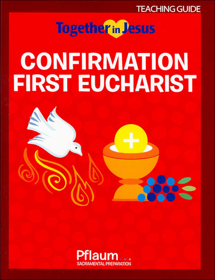 Together in Jesus: Confirmation with First Eucharist 2018: Teaching Guide