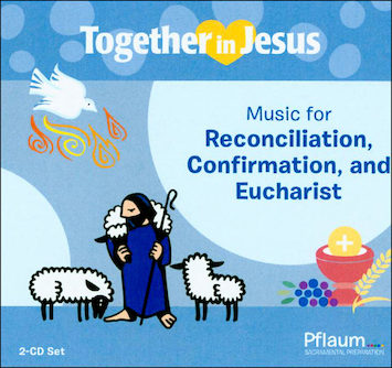 Together in Jesus: First Reconciliation 2018: Music for Reconciliation, Confirmation and Eucharist, Music CD