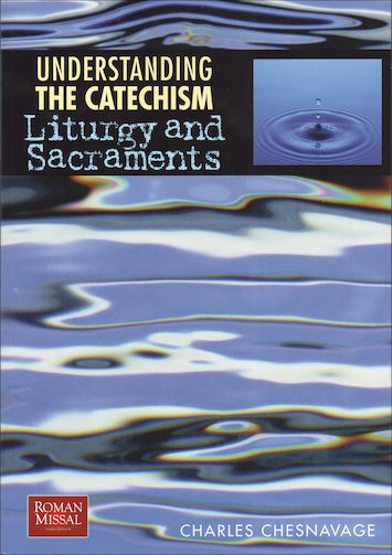 Understanding the Catechism: Liturgy and Sacraments, Student Book, Parish Edition